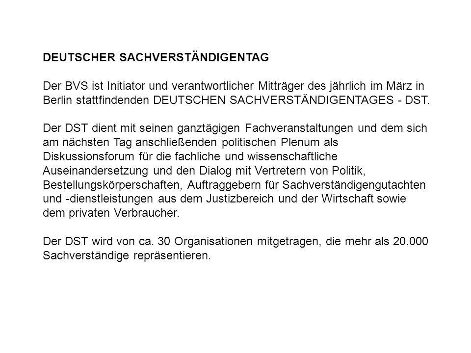 DEUTSCHER SACHVERSTÄNDIGENTAG Der BVS ist Initiator und verantwortlicher Mitträger des jährlich im März in Berlin stattfindenden DEUTSCHEN SACHVERSTÄNDIGENTAGES - DST.