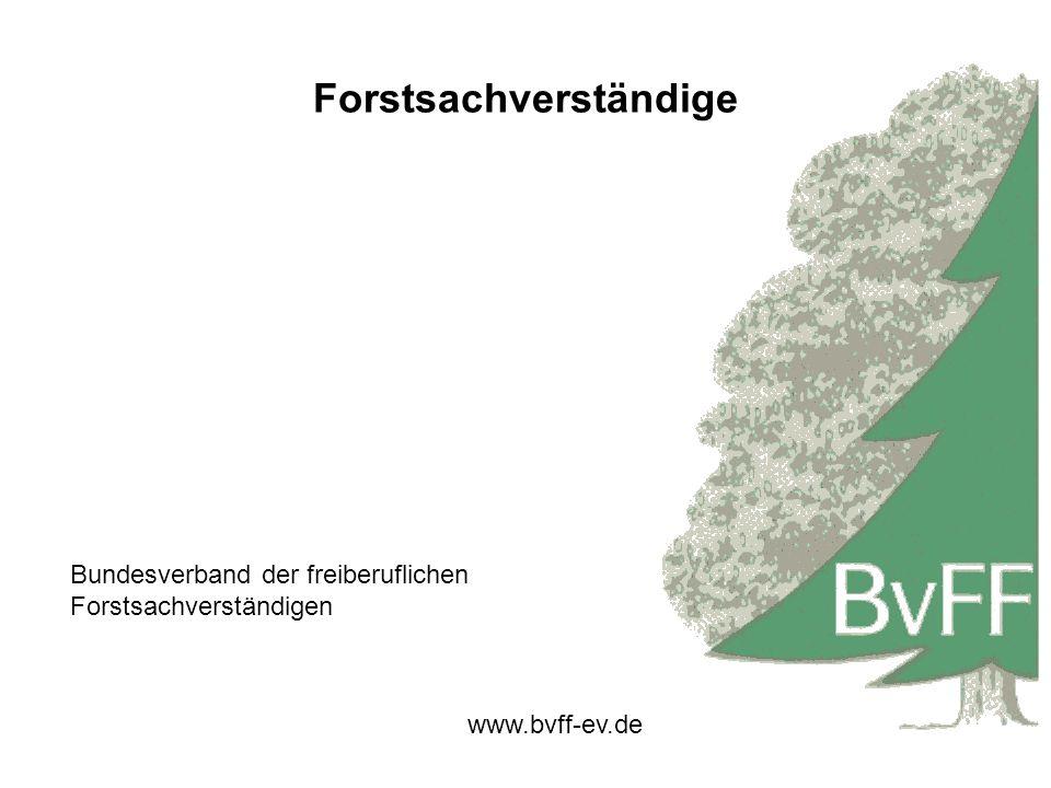 Forstsachverständige Bundesverband der freiberuflichen Forstsachverständigen www.bvff-ev.de
