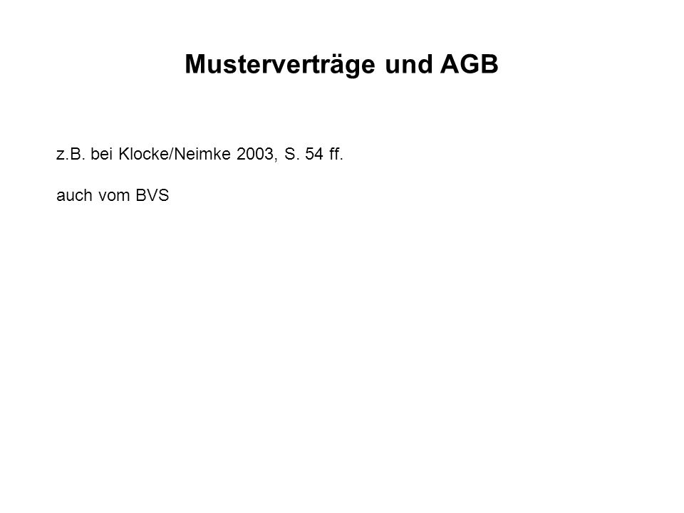 Musterverträge und AGB z.B. bei Klocke/Neimke 2003, S. 54 ff. auch vom BVS