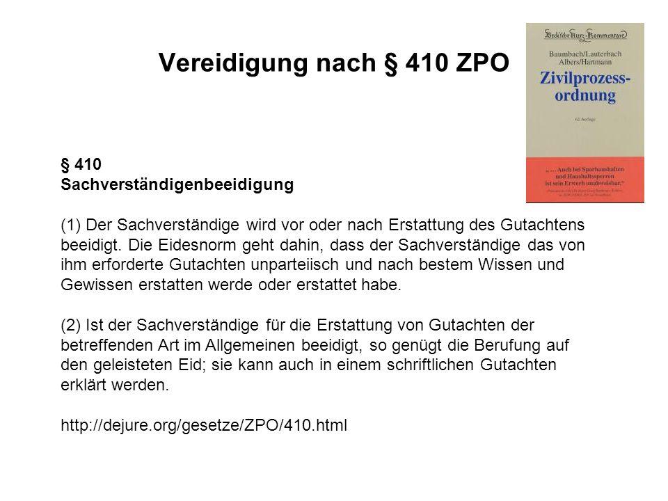 Vereidigung nach § 410 ZPO § 410 Sachverständigenbeeidigung (1) Der Sachverständige wird vor oder nach Erstattung des Gutachtens beeidigt. Die Eidesno