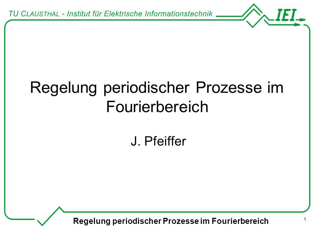 Regelung periodischer Prozesse im Fourierbereich 1 J. Pfeiffer