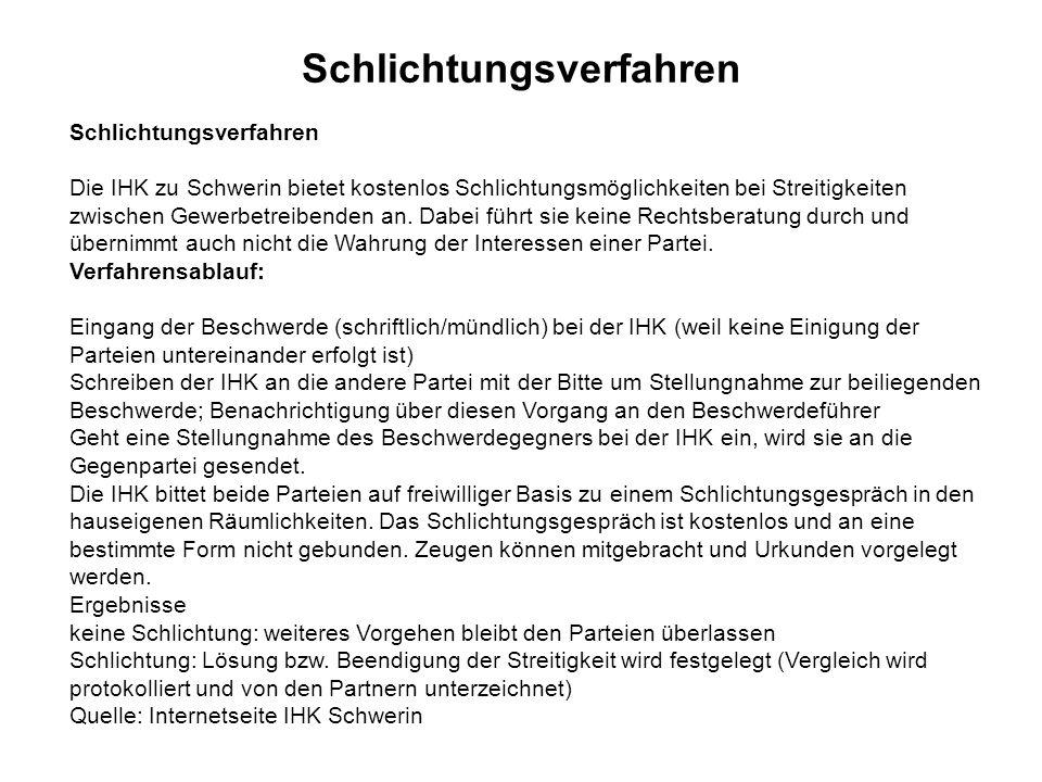 Schlichtungsverfahren Die IHK zu Schwerin bietet kostenlos Schlichtungsmöglichkeiten bei Streitigkeiten zwischen Gewerbetreibenden an. Dabei führt sie
