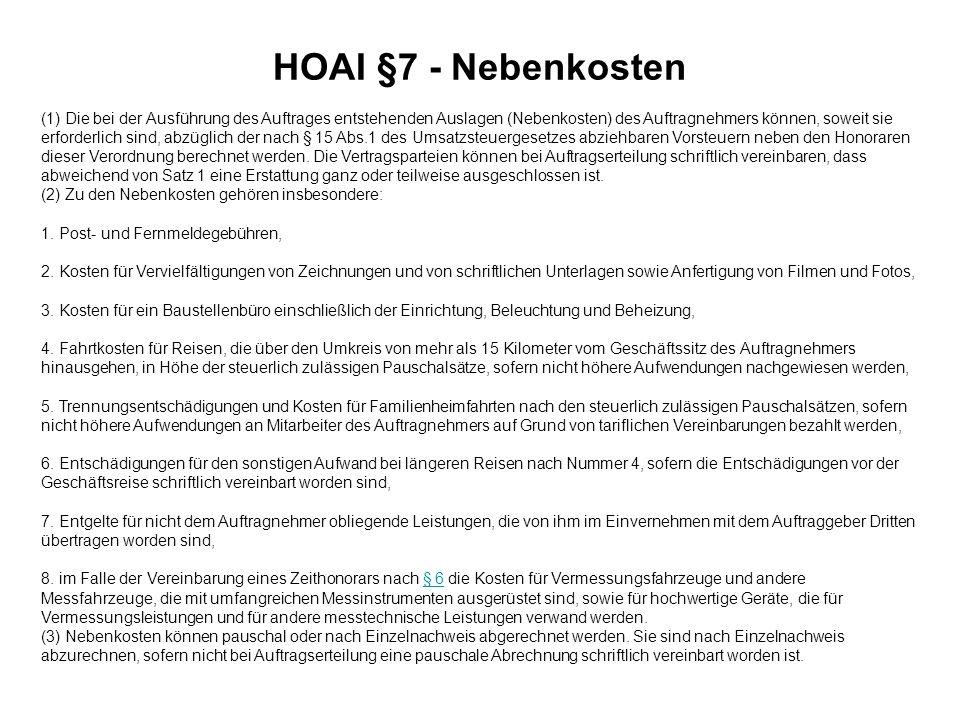 HOAI §7 - Nebenkosten (1) Die bei der Ausführung des Auftrages entstehenden Auslagen (Nebenkosten) des Auftragnehmers können, soweit sie erforderlich