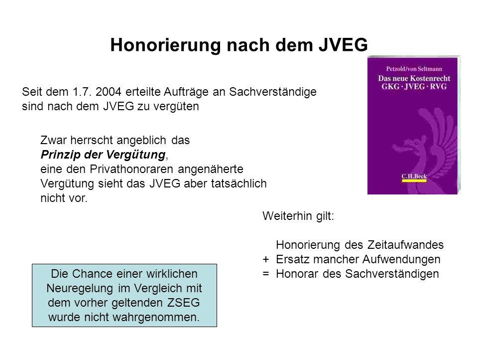 Honorierung nach dem JVEG Seit dem 1.7. 2004 erteilte Aufträge an Sachverständige sind nach dem JVEG zu vergüten Zwar herrscht angeblich das Prinzip d