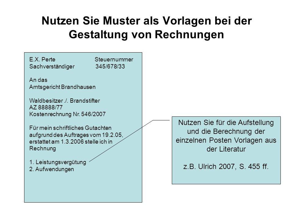 Nutzen Sie Muster als Vorlagen bei der Gestaltung von Rechnungen E.X. Perte Steuernummer Sachverständiger 345/678/33 An das Amtsgericht Brandhausen Wa