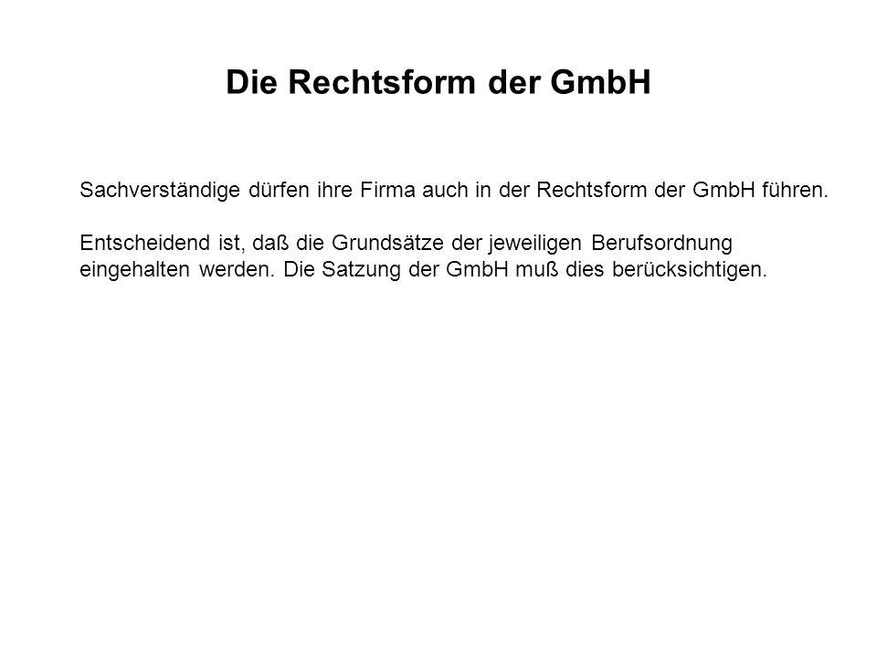 Die Rechtsform der GmbH Sachverständige dürfen ihre Firma auch in der Rechtsform der GmbH führen. Entscheidend ist, daß die Grundsätze der jeweiligen