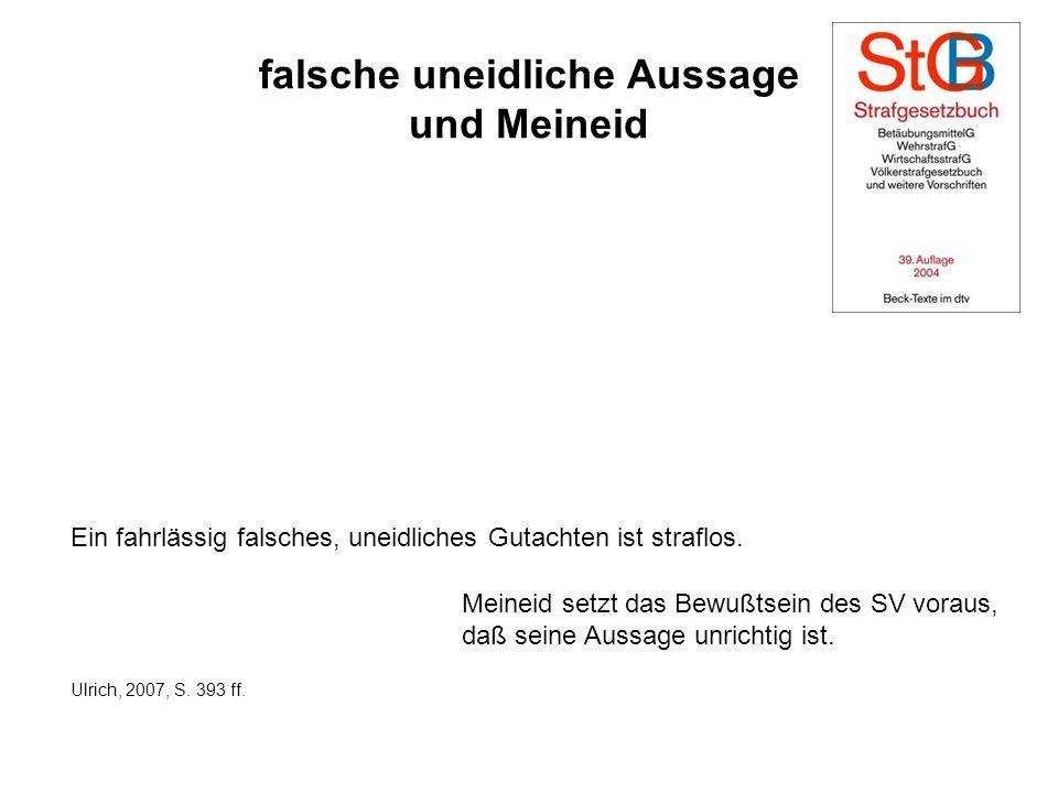 falsche uneidliche Aussage und Meineid Ein fahrlässig falsches, uneidliches Gutachten ist straflos. Ulrich, 2007, S. 393 ff. Meineid setzt das Bewußts
