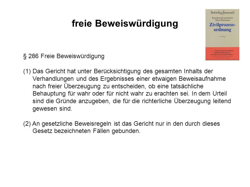 freie Beweiswürdigung § 286 Freie Beweiswürdigung (1)Das Gericht hat unter Berücksichtigung des gesamten Inhalts der Verhandlungen und des Ergebnisses