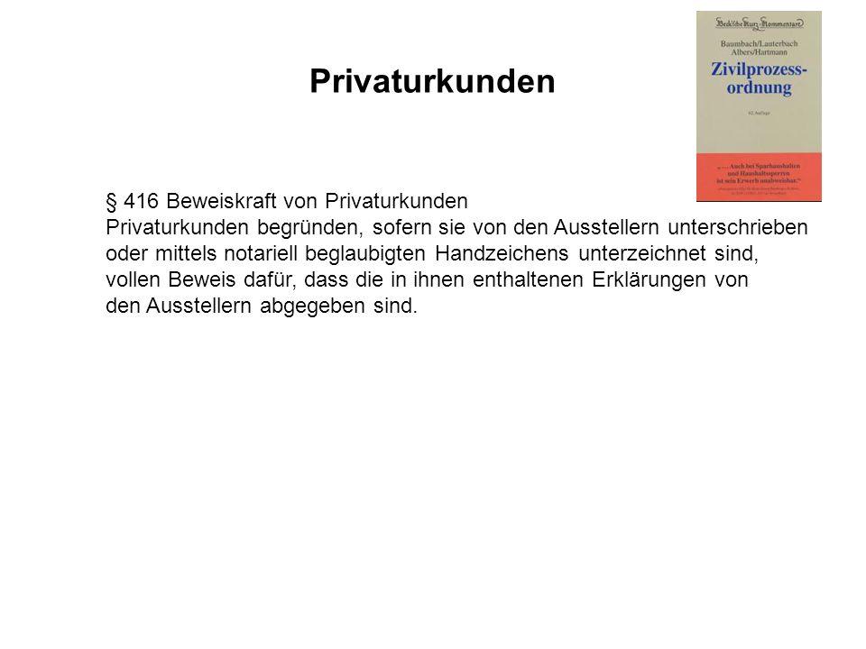 Privaturkunden § 416 Beweiskraft von Privaturkunden Privaturkunden begründen, sofern sie von den Ausstellern unterschrieben oder mittels notariell beg
