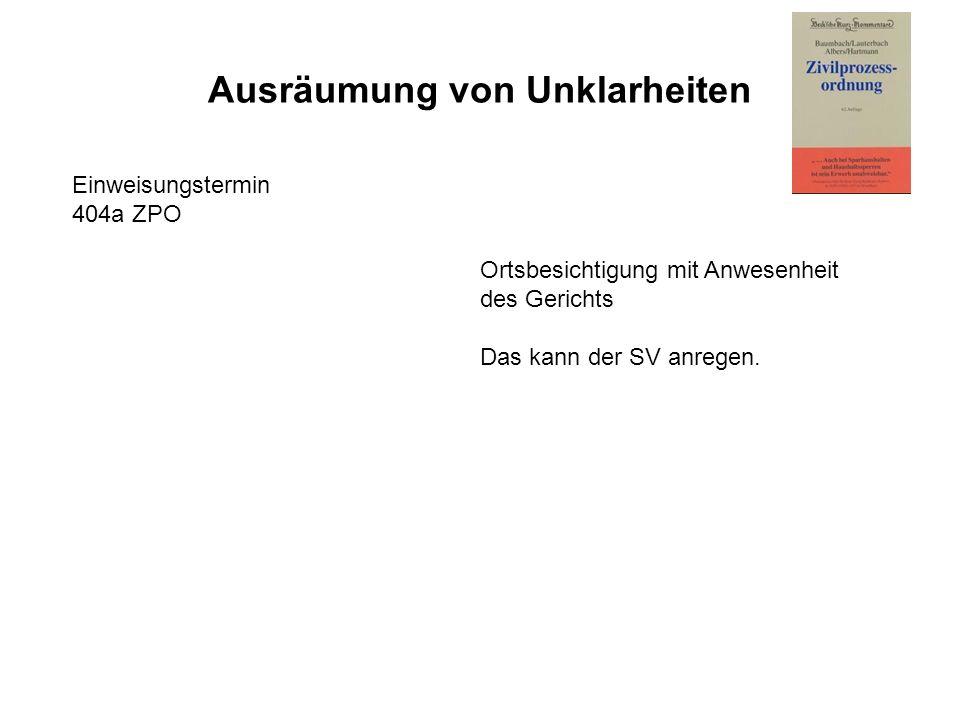 Ausräumung von Unklarheiten Einweisungstermin 404a ZPO Ortsbesichtigung mit Anwesenheit des Gerichts Das kann der SV anregen.