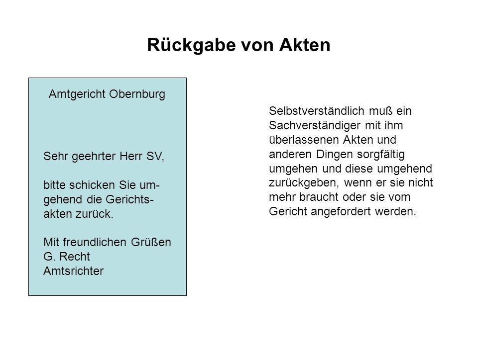 Rückgabe von Akten Amtgericht Obernburg Sehr geehrter Herr SV, bitte schicken Sie um- gehend die Gerichts- akten zurück. Mit freundlichen Grüßen G. Re