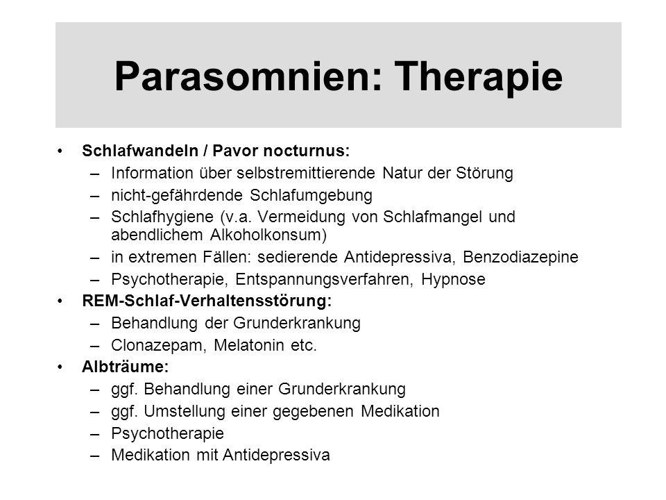 Parasomnien: Therapie Schlafwandeln / Pavor nocturnus: –Information über selbstremittierende Natur der Störung –nicht-gefährdende Schlafumgebung –Schlafhygiene (v.a.