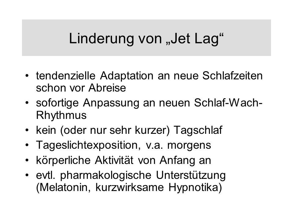 Linderung von Jet Lag tendenzielle Adaptation an neue Schlafzeiten schon vor Abreise sofortige Anpassung an neuen Schlaf-Wach- Rhythmus kein (oder nur sehr kurzer) Tagschlaf Tageslichtexposition, v.a.