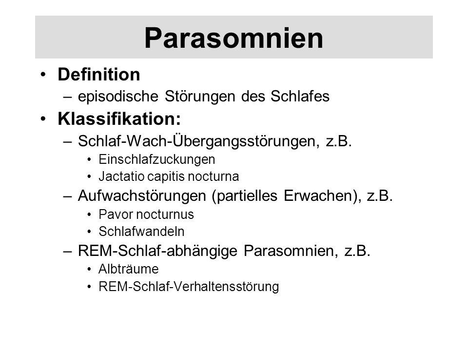 Parasomnien Definition –episodische Störungen des Schlafes Klassifikation: –Schlaf-Wach-Übergangsstörungen, z.B.