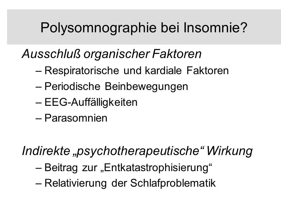 Polysomnographie bei Insomnie? Ausschluß organischer Faktoren –Respiratorische und kardiale Faktoren –Periodische Beinbewegungen –EEG-Auffälligkeiten