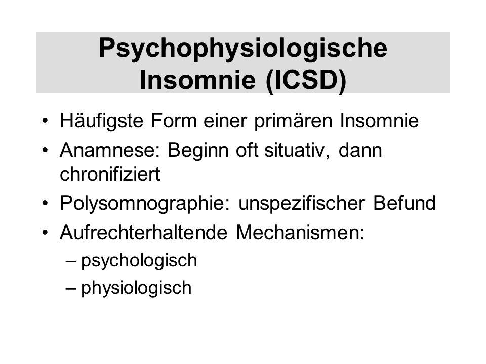 Psychophysiologische Insomnie (ICSD) Häufigste Form einer primären Insomnie Anamnese: Beginn oft situativ, dann chronifiziert Polysomnographie: unspez