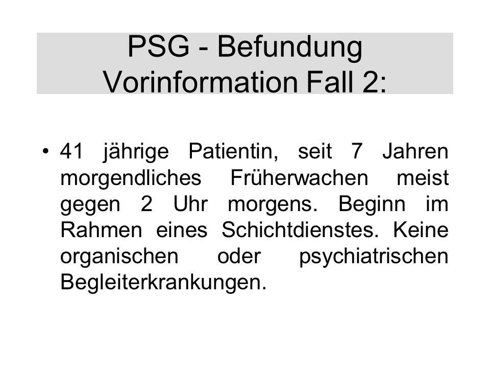 PSG - Befundung Vorinformation Fall 2: 41 jährige Patientin, seit 7 Jahren morgendliches Früherwachen meist gegen 2 Uhr morgens. Beginn im Rahmen eine