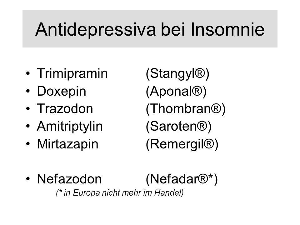 Antidepressiva bei Insomnie Trimipramin(Stangyl®) Doxepin(Aponal®) Trazodon(Thombran®) Amitriptylin(Saroten®) Mirtazapin(Remergil®) Nefazodon(Nefadar®