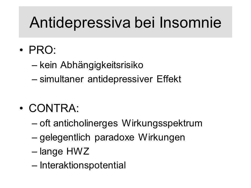 Antidepressiva bei Insomnie PRO: –kein Abhängigkeitsrisiko –simultaner antidepressiver Effekt CONTRA: –oft anticholinerges Wirkungsspektrum –gelegentl