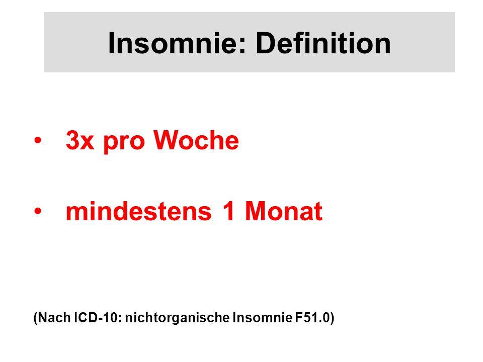 Insomnie: Definition 3x pro Woche mindestens 1 Monat (Nach ICD-10: nichtorganische Insomnie F51.0)