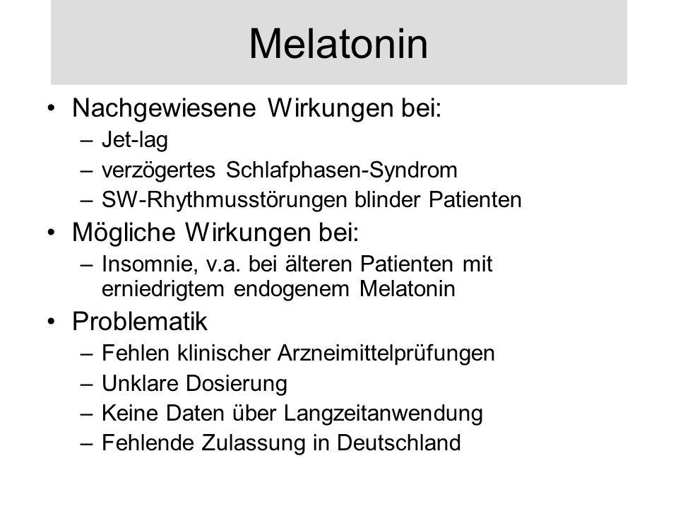 Melatonin Nachgewiesene Wirkungen bei: –Jet-lag –verzögertes Schlafphasen-Syndrom –SW-Rhythmusstörungen blinder Patienten Mögliche Wirkungen bei: –Ins