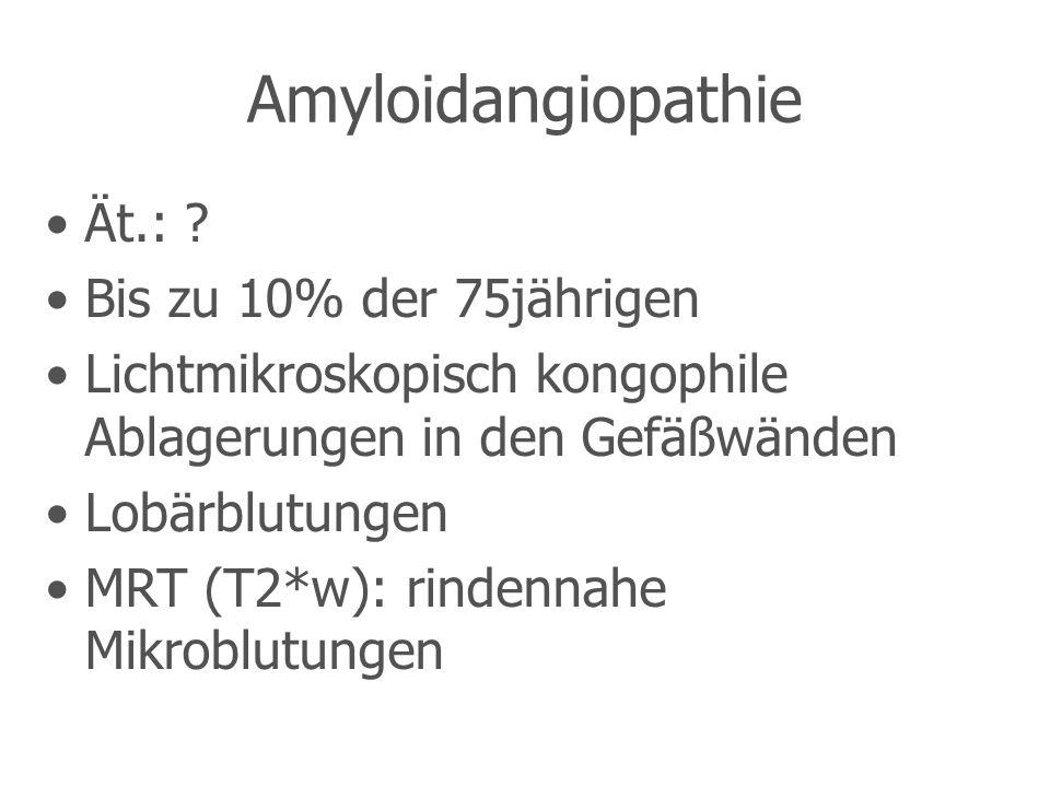 Amyloidangiopathie Ät.: .