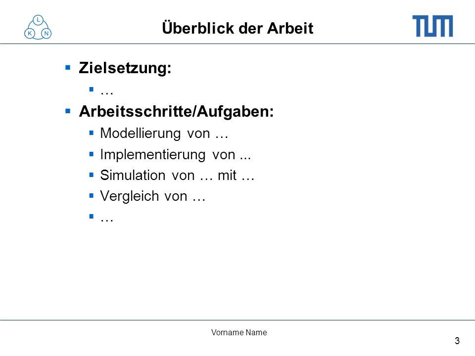 3 Vorname Name Überblick der Arbeit Zielsetzung: … Arbeitsschritte/Aufgaben: Modellierung von … Implementierung von...