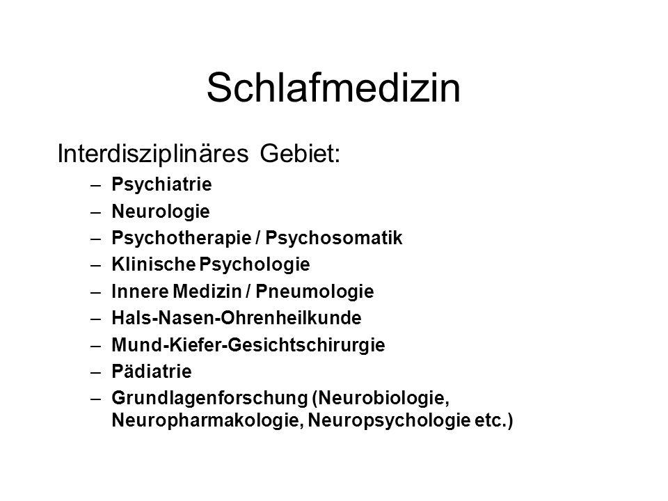 Schlafmedizin Interdisziplinäres Gebiet: –Psychiatrie –Neurologie –Psychotherapie / Psychosomatik –Klinische Psychologie –Innere Medizin / Pneumologie