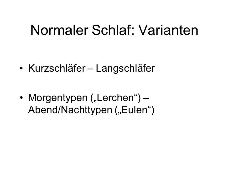 Normaler Schlaf: Varianten Kurzschläfer – Langschläfer Morgentypen (Lerchen) – Abend/Nachttypen (Eulen)
