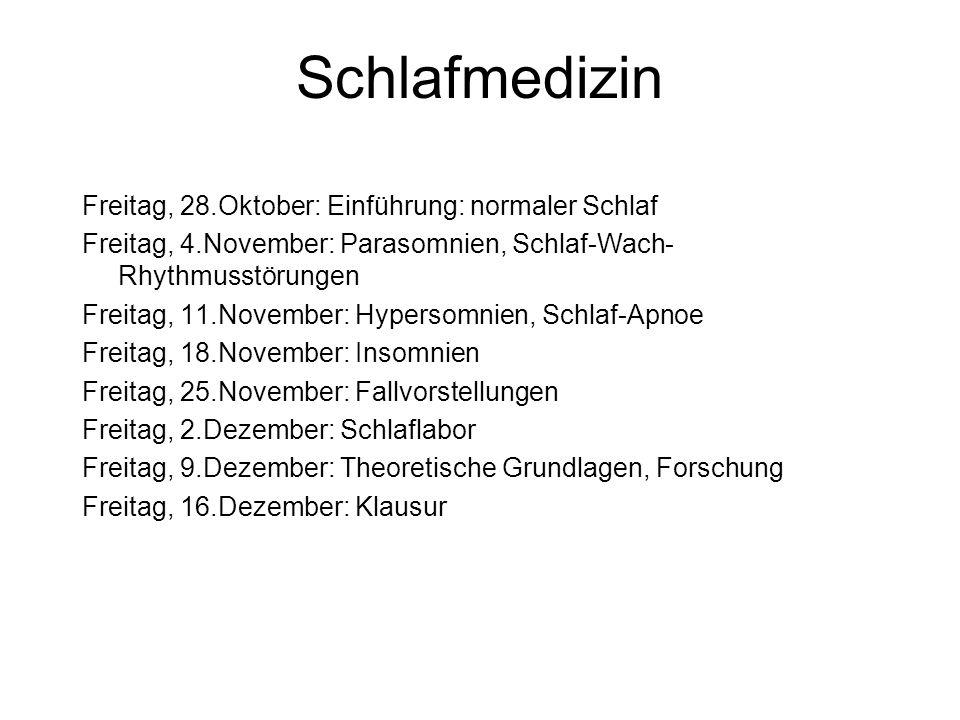 Schlafmedizin Freitag, 28.Oktober: Einführung: normaler Schlaf Freitag, 4.November: Parasomnien, Schlaf-Wach- Rhythmusstörungen Freitag, 11.November: