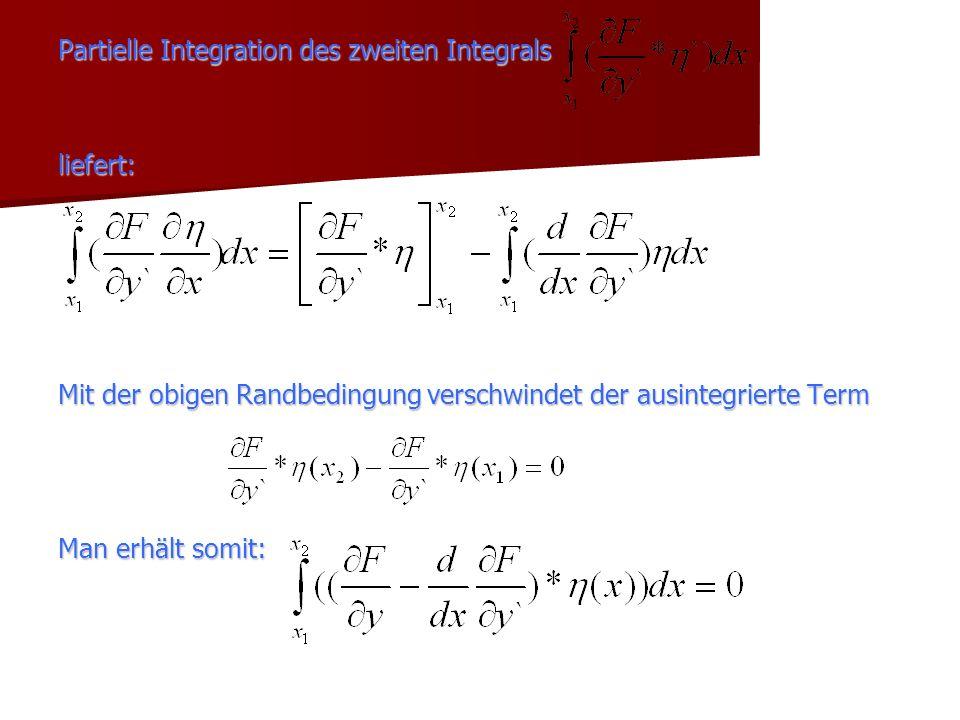 Partielle Integration des zweiten Integrals liefert: Mit der obigen Randbedingung verschwindet der ausintegrierte Term Man erhält somit: