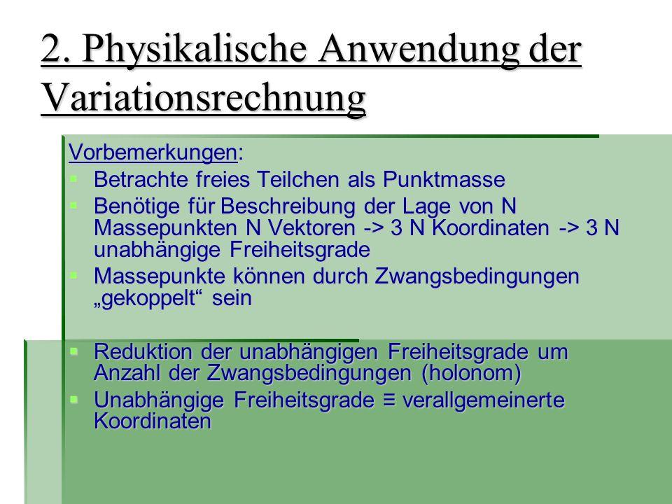 2. Physikalische Anwendung der Variationsrechnung Vorbemerkungen: Betrachte freies Teilchen als Punktmasse Betrachte freies Teilchen als Punktmasse Be