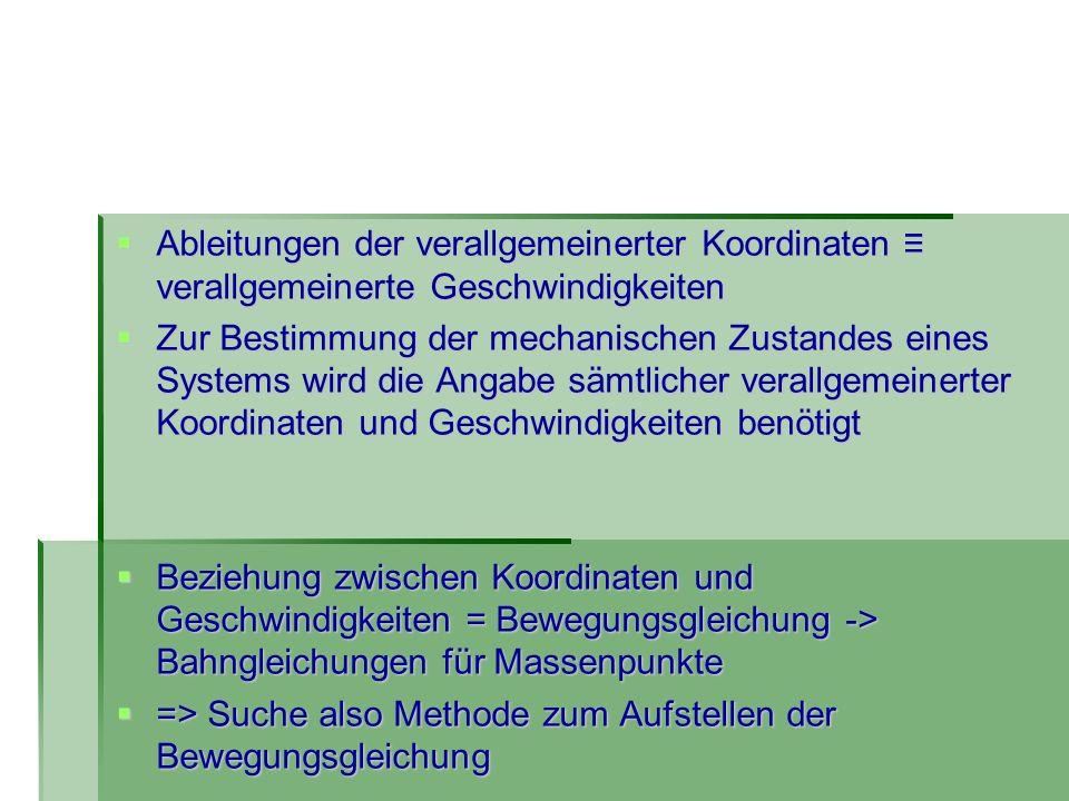 Ableitungen der verallgemeinerter Koordinaten verallgemeinerte Geschwindigkeiten Ableitungen der verallgemeinerter Koordinaten verallgemeinerte Geschw