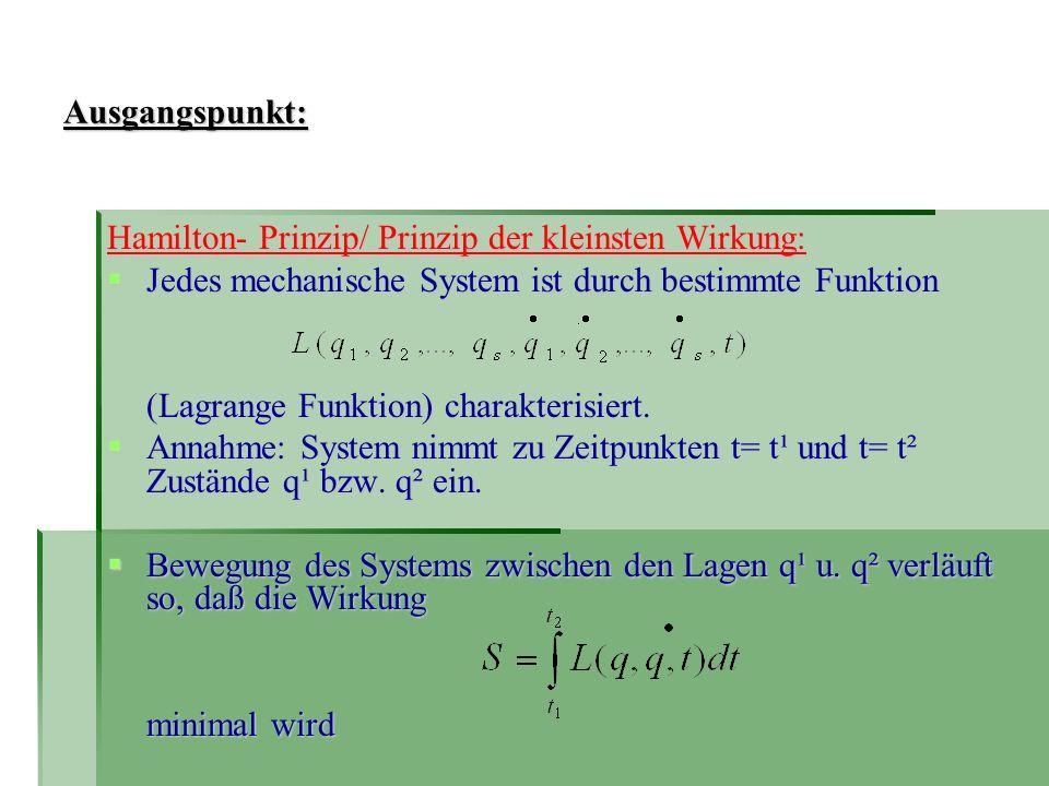 Ausgangspunkt: Hamilton- Prinzip/ Prinzip der kleinsten Wirkung: Jedes mechanische System ist durch bestimmte Funktion Jedes mechanische System ist du
