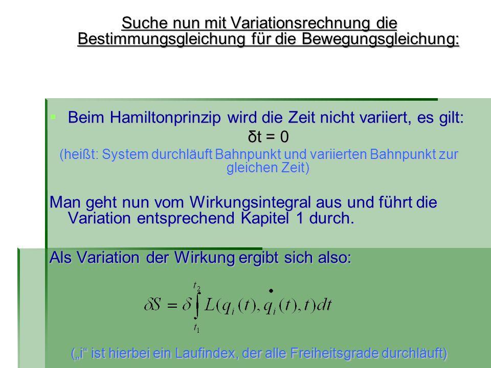 Suche nun mit Variationsrechnung die Bestimmungsgleichung für die Bewegungsgleichung: Beim Hamiltonprinzip wird die Zeit nicht variiert, es gilt: Beim