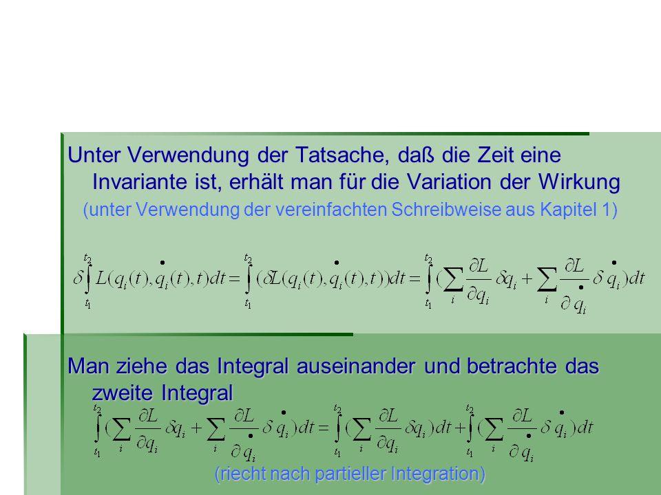 Unter Verwendung der Tatsache, daß die Zeit eine Invariante ist, erhält man für die Variation der Wirkung (unter Verwendung der vereinfachten Schreibw