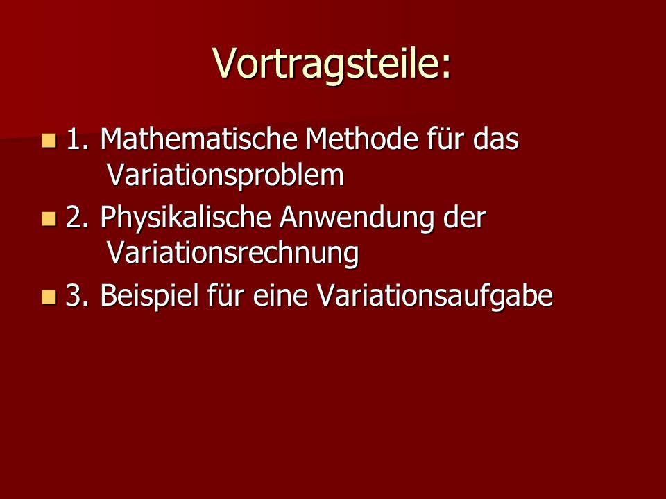 Vortragsteile: 1. Mathematische Methode für das Variationsproblem 1. Mathematische Methode für das Variationsproblem 2. Physikalische Anwendung der Va