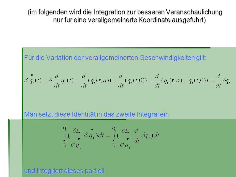 (im folgenden wird die Integration zur besseren Veranschaulichung nur für eine verallgemeinerte Koordinate ausgeführt) Für die Variation der verallgem