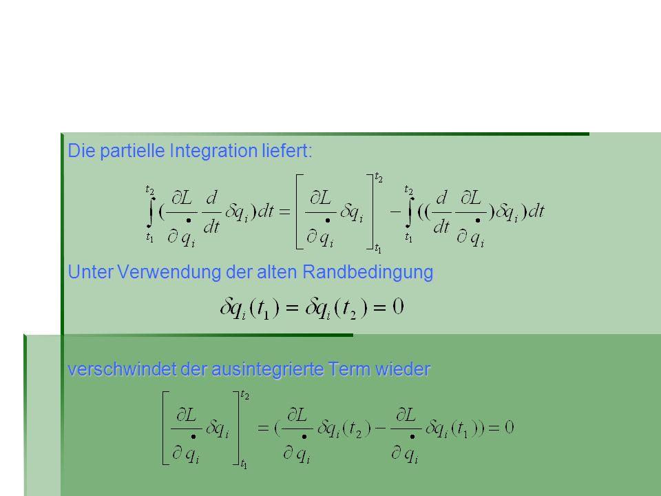 Die partielle Integration liefert: Unter Verwendung der alten Randbedingung verschwindet der ausintegrierte Term wieder
