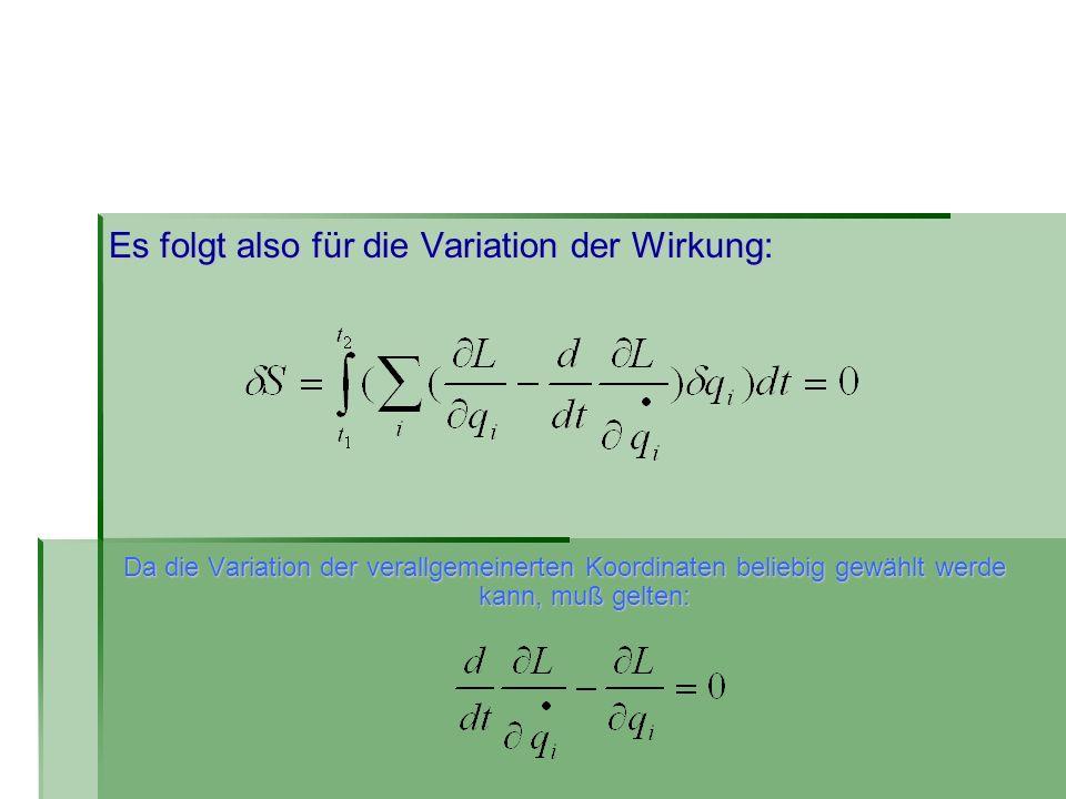 Es folgt also für die Variation der Wirkung: Da die Variation der verallgemeinerten Koordinaten beliebig gewählt werde kann, muß gelten: