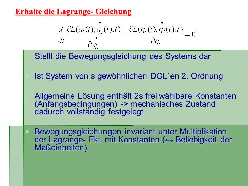 Erhalte die Lagrange- Gleichung Stellt die Bewegungsgleichung des Systems dar Stellt die Bewegungsgleichung des Systems dar Ist System von s gewöhnlic
