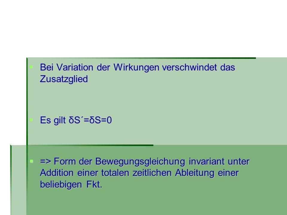 Bei Variation der Wirkungen verschwindet das Zusatzglied Bei Variation der Wirkungen verschwindet das Zusatzglied Es gilt δS´=δS=0 Es gilt δS´=δS=0 =>