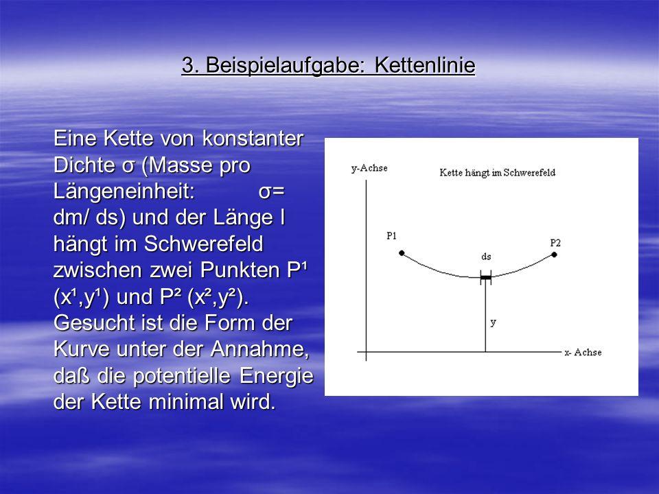 3. Beispielaufgabe: Kettenlinie Eine Kette von konstanter Dichte σ (Masse pro Längeneinheit: σ= dm/ ds) und der Länge l hängt im Schwerefeld zwischen