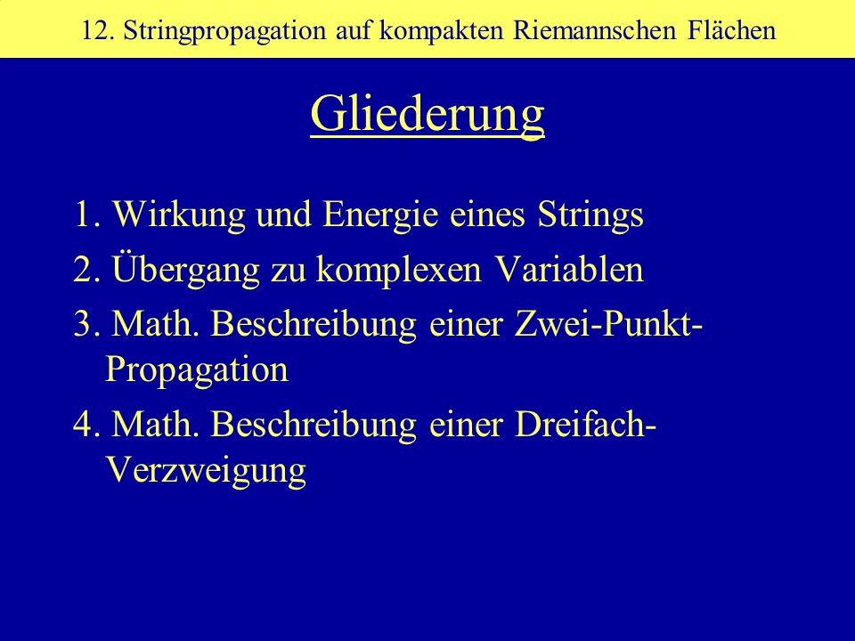 Gliederung 1. Wirkung und Energie eines Strings 2. Übergang zu komplexen Variablen 3. Math. Beschreibung einer Zwei-Punkt- Propagation 4. Math. Beschr