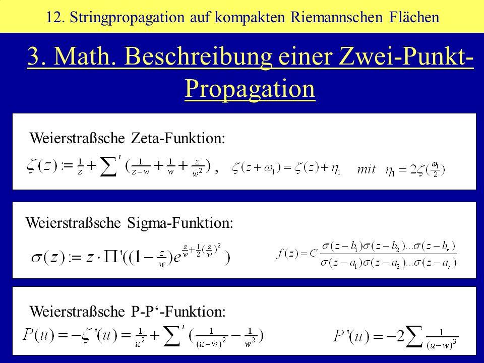 Weierstraßsche P-P-Funktion: Weierstraßsche Sigma-Funktion: 3. Math. Beschreibung einer Zwei-Punkt- Propagation 12. Stringpropagation auf kompakten Ri