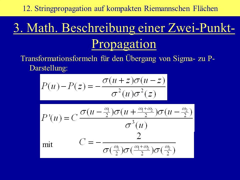 mit Transformationsformeln für den Übergang von Sigma- zu P- Darstellung: 12. Stringpropagation auf kompakten Riemannschen Flächen 3. Math. Beschreibu