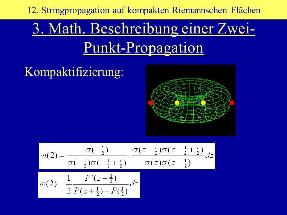 Kompaktifizierung: 12. Stringpropagation auf kompakten Riemannschen Flächen 3. Math. Beschreibung einer Zwei- Punkt-Propagation