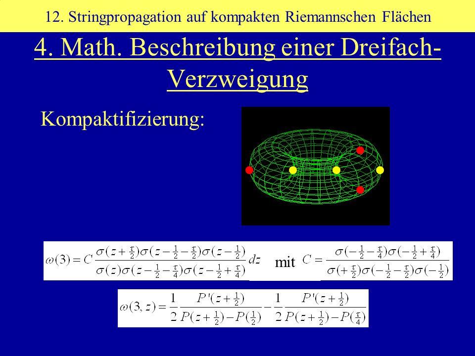 mit Kompaktifizierung: 12. Stringpropagation auf kompakten Riemannschen Flächen 4. Math. Beschreibung einer Dreifach- Verzweigung