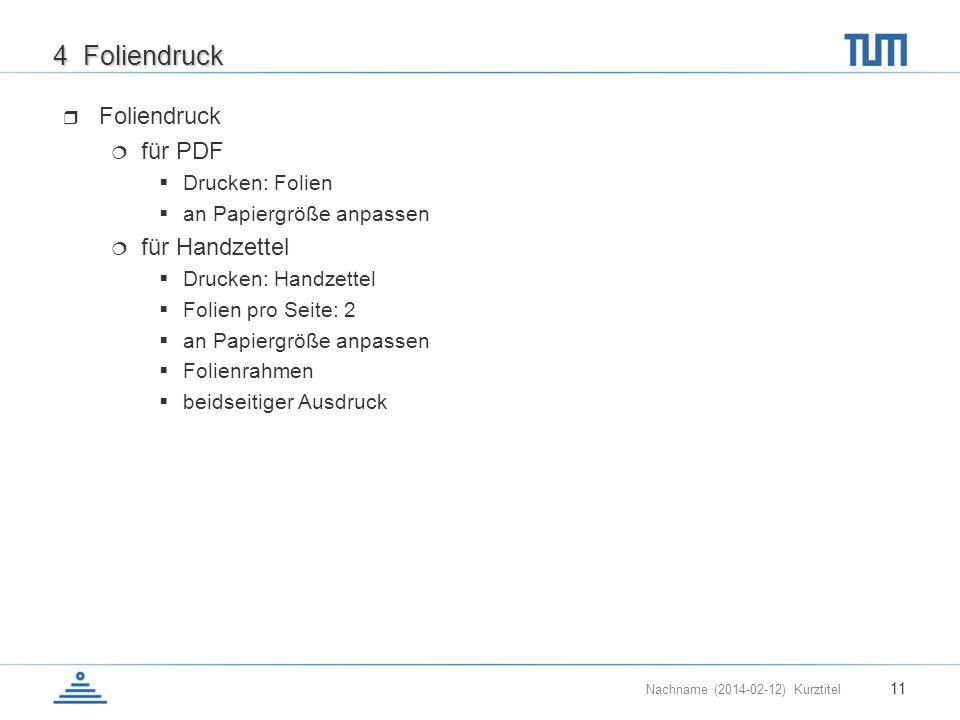 Nachname (2014-02-12) Kurztitel 11 4 Foliendruck Foliendruck für PDF Drucken: Folien an Papiergröße anpassen für Handzettel Drucken: Handzettel Folien