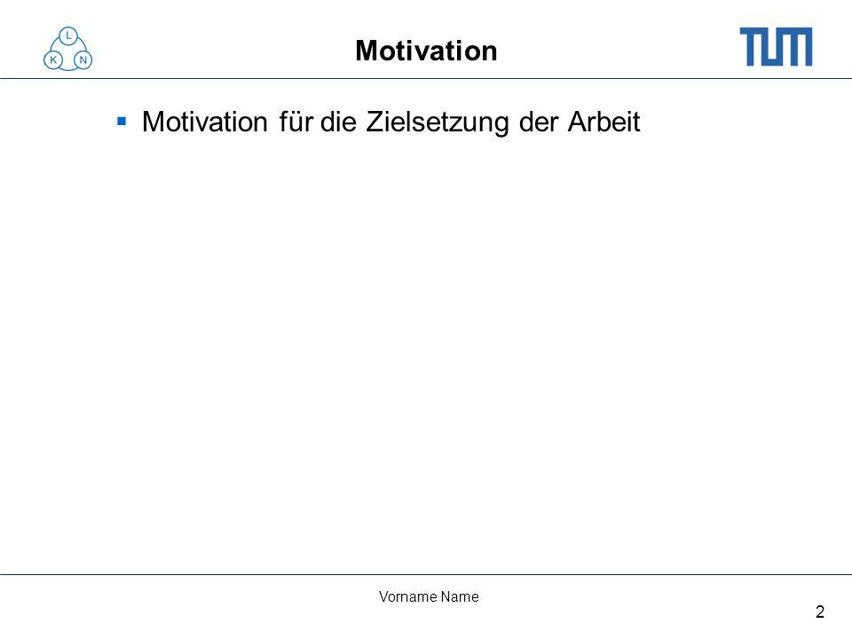 2 Vorname Name Motivation Motivation für die Zielsetzung der Arbeit